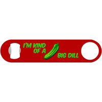I'm Kind of a Big Dill - Funny Pickle Bottle Opener