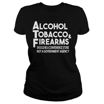 Alcohol Tobacco And Firearms Shirt Ladies Tee