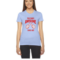THIS IS WHAT AWESOME LOOKS LIKE5 - Women's Tee