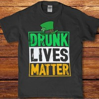 Drunk lives matter St Patricks Pattys day funny Men's 2018 t-shirt