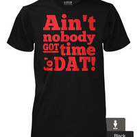 Ain't nobody got time fo' dat - Color - Black T-Shirt - Men's / Women's