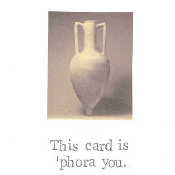 This Card Is Phora You | Amphora History Archeology Humor Funny Pun Happy Birthday Nerdy Weird Ancient Greek Roman Classical