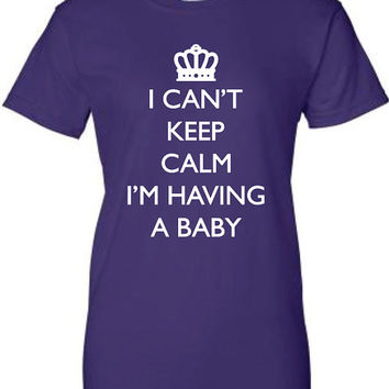 I Can't Keep Calm I'm Having A Baby Funny T-Shirt Tee Shirt TShirt Mens Ladies Womens Youth Shirt Gifts Pregnant New Mommy Shirt Tee ML-086