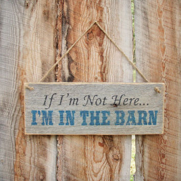 I'm In The Barn Sign Rustic Barn Sign Front Door Sign Rustic Farm Sign Ranch Sign Barn Decor Horse Decor Made In Montana Wood Sign