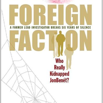 Foreign Faction - Who Really Kidnapped JonBenet? Paperback – June 14, 2012