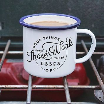 Good Things Come to Those Who Work Their Asses Off Enamel Camping Mug