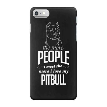 The More People I Meet The More I Love My Pitbull Gifts iPhone 7 Case