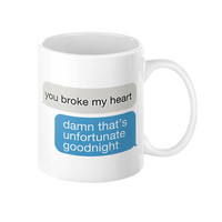 YOU BROKE MY HEART COFFEE MUG