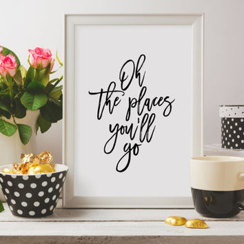 Printable quotes Oh The Places You'll Go,Travel Poster,Explore,Adventure Print,Wall Art,Inspirational Quote Instant download Room poster
