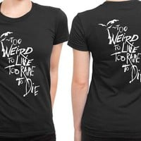 DCCK7H3 Panic At The Disco To Weird To Live Too Rare To Die Quote 2 Sided Womens T Shirt