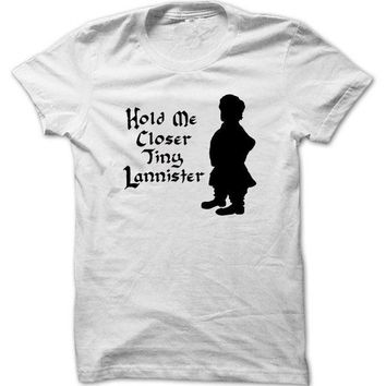Hold Me Closer Tiny Lannister T shirt GOT Shirt Game of thrones Tyrion Tee Unisex  T1696