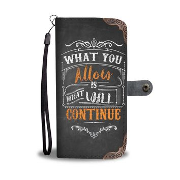 """What You Allow Is What Will Continue"" Phone Wallet Case"