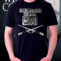 Game of Thrones, Game of Thrones Nights Watch, Sorry Ladies Im in the Nights Watch Tshirt