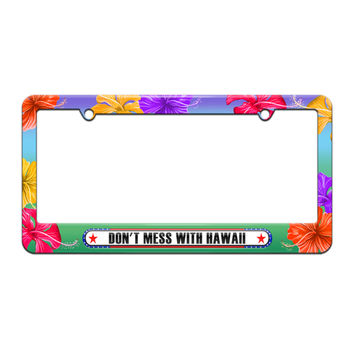 Don't Mess With Hawaii - License Plate Tag Frame - Tropical Hibiscus Flowers Design