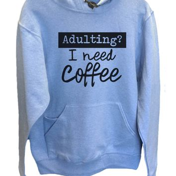 UNISEX HOODIE - Adulting? I Need Coffee - FUNNY MENS AND WOMENS HOODED SWEATSHIRTS - 2207