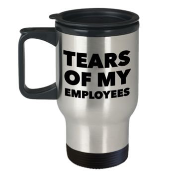 Tears of My Employees Travel Mug - Boss Mug Funny - Funny Stainless Steel Insulated Coffee Cup with Lid