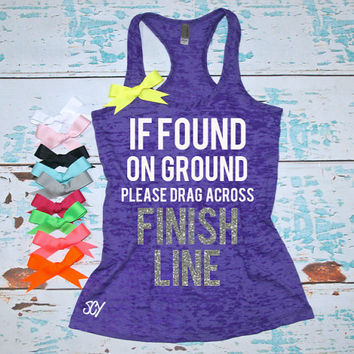 Ladie's burnout tank top. Marathon shirt. Half Marathon. Gym shirt. If found on ground please drag across finish line. exercise. Runner