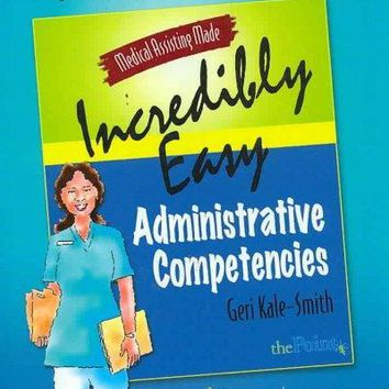Medical Assisting Made Incredibly Easy: Administrative Competencies