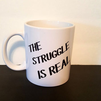 The Struggle Is Real Coffee Mug, Funny Coffee Mug, Sassy Mug, Gift Ideas, Personalized Coffee Mug, Office Mug