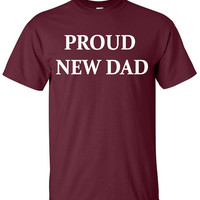 Proud New Dad T-Shirt Tee Shirt T Shirt Mens Ladies Womens Funny Modern Fathers Day Daddy Pregnant Shirt B-176