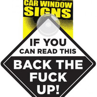 If You Can Read This Back The Fuck Up Car Sign
