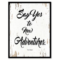 Say Yes To New Adventures Finn Harper Quote Saying Home Decor Wall Art Gift Ideas 111854