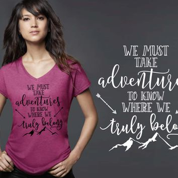 We Must Take Adventures T-shirt | Going Away Gift