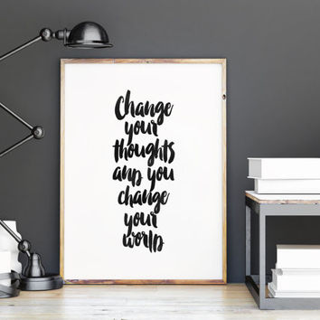 Printable Inspirational Words. Change your Thoughts and you Change your World! Black, White Motivational Print for Home Decor Wall Art