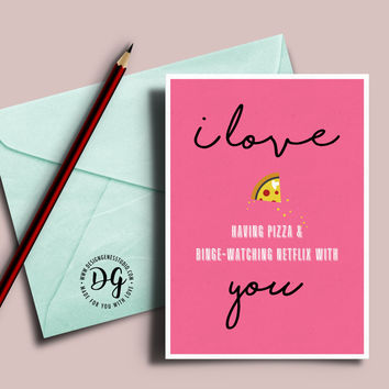 Cute valentine's card - I love having pizza and binge-watching Netflix with you