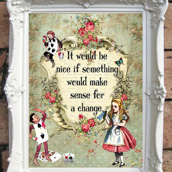 ALICE in Wonderland Quote Art Print. Alice in wonderland decoration. Shabby Chic Decor. Decor Wall Art. Alice in wonderland print.Code:A040