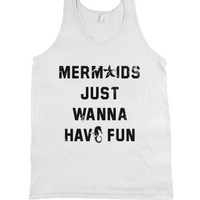 Mermaids Just Wanna Have Fun-Unisex White Tank