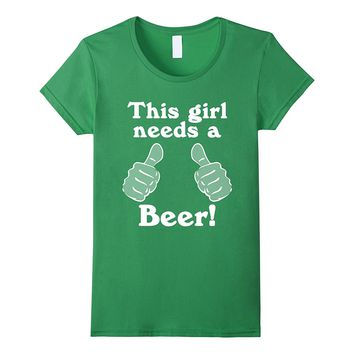 This Girl Needs a Beer Funny St. Patrick's Day Green T-Shirt