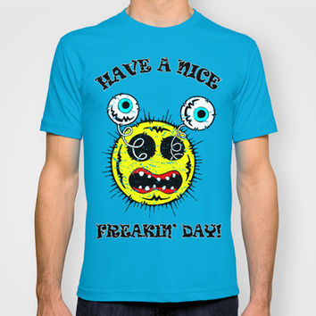 Have a nice Freakin' day! T-shirt by SCREAMNJIMMY