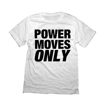 Power Moves Only Shirt | Kendrick Lamar Tshirt | Big Sean