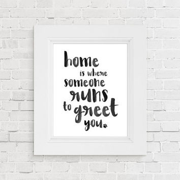 Printable Home is where someone runs to greet you. Dog Lover Print, Dog Lover gift, House warming gift. Dog dad. Dog mom. Wedding gift dog.