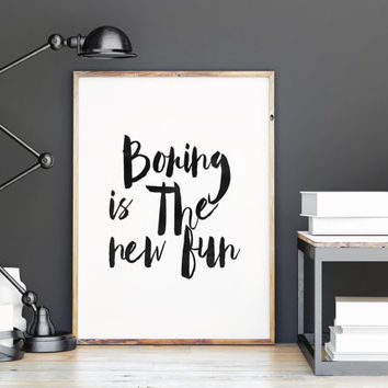 PRINTABLE Art, BORING Is The New FUN,Inspirational Art,Funny Poster,Nursery Decor,Quote Wall Art,Black And White,Hand Lettering,Home Decor