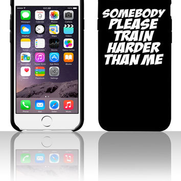 Somebody Please Train Harder Than Me 5 5s 6 6plus phone cases