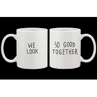 We Look So Good Together - His and Hers Couple Mug Set