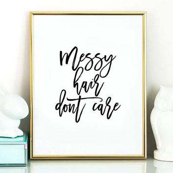 Messy Hair Don't Care,Salon Decor,Salon Wall Art,Salon Quote,Hair Art,Black Friday,New Hair,Inspirational Quote,Typographic print