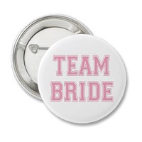 Team Bride button from Zazzle.com