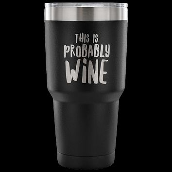 This is Probably Wine TumblerFunny Double Wall Vacuum Insulated Hot Cold Travel Cup 30oz BPA Free