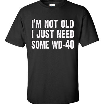 Im Not Old I Just Need Some WD 40 Novelty Funny Sarcastic - Unisex Tshirt