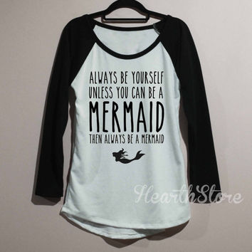 Always Be Yourself Unless You Can Be a Mermaid Shirt Baseball Raglan Shirt Tee Long Sleeve TShirt T Shirt Women - size S M L