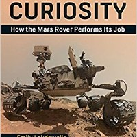 The Design and Engineering of Curiosity: How the Mars Rover Performs Its Job (Springer Praxis Books) 1st ed. 2018 Edition