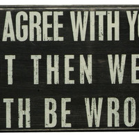I'd Agree With You Box Sign by Primitives By Kathy