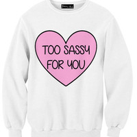 Too Sassy For You Sweatshirt | Yotta Kilo