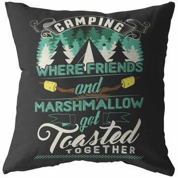 Funny Camping Pillows Camping Where Friends And Marshmallow Get Toasted Together