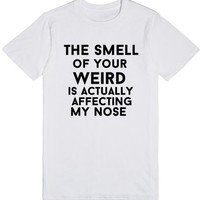 smell of your weird is affecting my nose