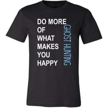 Ghost hunting Shirt - Do more of what makes you happy Ghost hunting- Hobby Gift