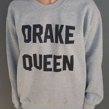 Drake Queen  Sweatshirt Unisex slogan women top cute womens gift to her teen jumper sweatshirt funny slogan Drake drizzy 86
